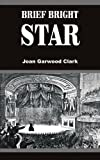 Brief Bright Star, Joan Garwood Clark, 1420869671