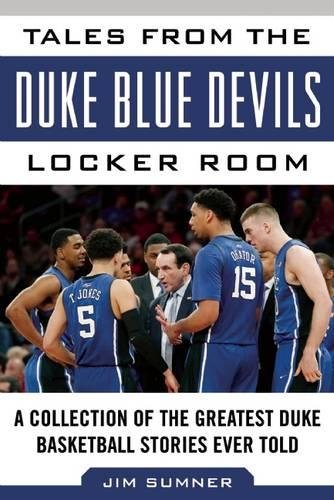 Tales from the Duke Blue Devils Locker Room: A Collection of the Greatest Duke Basketball Stories Ever Told (Tales from the Team)