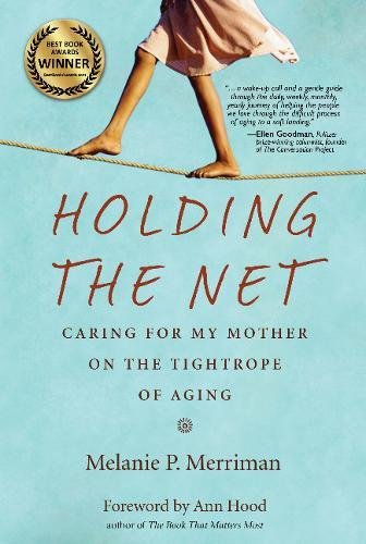Holding the Net: Caring for My Mother on the Tightrope of Aging (Caring For Aging Parents)