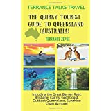 TERRANCE TALKS TRAVEL: The Quirky Tourist Guide to Queensland, Australia: Including the Great Barrier Reef, Brisbane, Cairns,