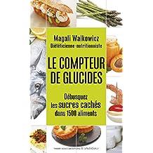 Compteur de glucides (Le): Débusquez les sucres cachées dans 1500 aliments
