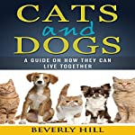 Cats and Dogs: A Guide on How They Can Live Together | Beverly Hill