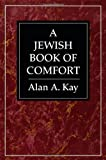 A Jewish Book of Comfort, Alan A. Kay, 0765799626