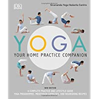 Yoga Your Home Practice Companion: A Complete Practice and Lifestyle Guide: Yoga Programmes, Meditation Exercises, and Nourishing Recipes (Sivananda Yoga Vedanta Centre)