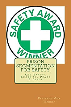 Prison Segmentation For Safety,: And Sanity, Security, Peace & Space by [Wanner, Reverend Mike]