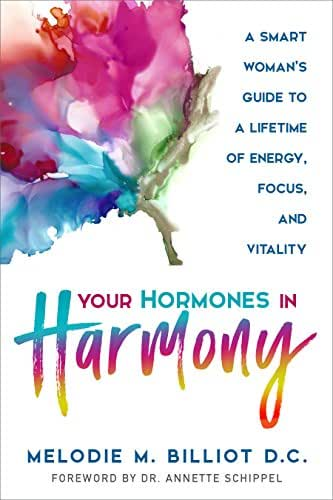 Your Hormones in Harmony: A Smart Woman's Guide to a Lifetime of Energy, Focus, and Vitality