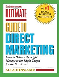 Entrepreneur Magazine's Ultimate Guide To Direct Marketing: How To Deliver The Right Message To The Right Target For The Best Result