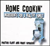 img - for Home Cookin' 2 and 3: 5 Ingredients for Healthy Kids (Ingredients for a Healthy Family Series) [BONUS: No Fear / Non Stop Thanksgiving] (Live Recorded Sermons at Life Church) book / textbook / text book