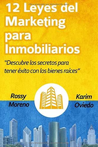 12 Leyes del Marketing para Inmobiliarios Descubre los secretos para obtener éxito con los bienes raíces  [Moreno, Rossy - Oviedo, Karim] (Tapa Blanda)