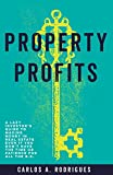 Property Profits: A Lazy Investor's Guide to Making Money in Real Estate Even if You Don't Have Time or Patience for All the B.S.