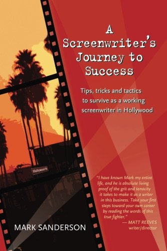 A Screenwriter's Journey to Success: Tips, tricks and tactics to survive as a working screenwriter in Hollywood