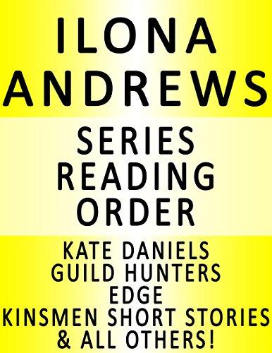 ILONA ANDREWS — SERIES READING ORDER (SERIES LIST) — IN ORDER: KATE DANIELS, KINSMEN, GUILD HUNTERS, EDGE, INNKEEPER CHRONICLES, HIDDEN LEGACY & MANY MORE!