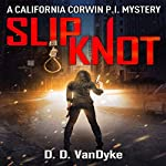 Slipknot: California Corwin P. I. Mystery Series, Book 3 | D. D. VanDyke