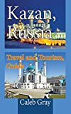 Kazan, Russia: Travel and Tourism, Guide