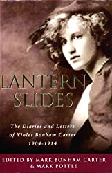 Lantern Slides: The Diaries and Letters of Violet Bonham Carter, 1904-1914
