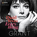I Said Yes to Everything Audiobook by Lee Grant Narrated by Orlagh Cassidy