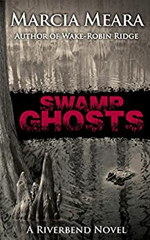 Swamp Ghosts: Riverbend Book 1 by [Meara, Marcia]