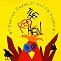 The Red Hen Audiobook by Rebecca Emberley, Ed Emberley Narrated by Walter Mayes