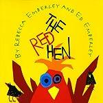 The Red Hen | Rebecca Emberley,Ed Emberley