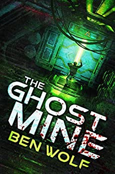 The Ghost Mine: A Science Fiction/Horror Novel by [Wolf, Ben]