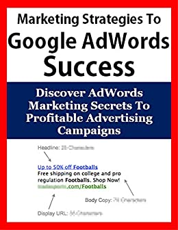 Uncommon Marketing Strategies To Google AdWords Success: Discover AdWords Marketing Secrets To Profitable Advertising Campaigns (Internet Marketing, PPC ... Business Marketing, Adv