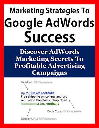Uncommon Marketing Strategies To Google AdWords Success: Discover AdWords Marketing Secrets To Profitable Advertising Campaigns (Internet Marketing, PPC ... Business Marketing, Adv