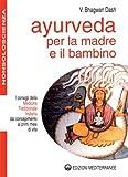Ayurveda per la madre e il bambino. I consigli della medicina tradizionale indiana dal concepimento ai primi mesi di vita