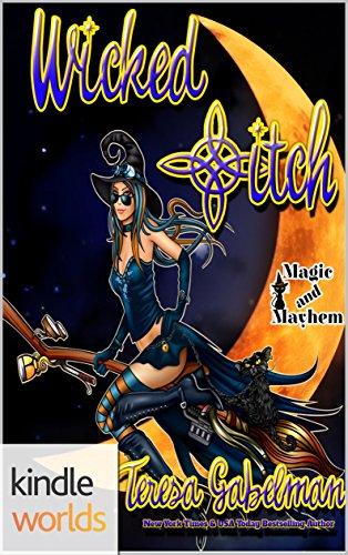 Magic and Mayhem: Wicked *itch (Kindle Worlds Novella) by [Gabelman, Teresa]