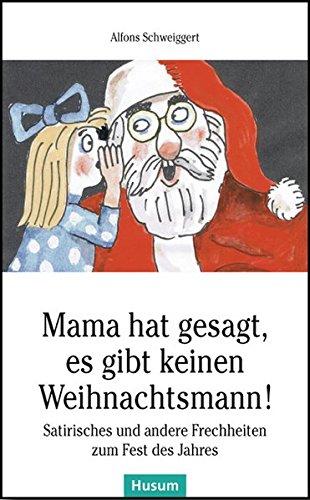Mama hat gesagt, es gibt keinen Weihnachtsmann!: Satirisches und andere Frechheiten zum Fest des Jahres (Husum-Taschenbuch)