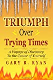 TRIUMPH over TRYING TIMES, Gary Ryan, 1470127385