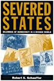 Severed States, Robert K. Schaeffer, 084769335X