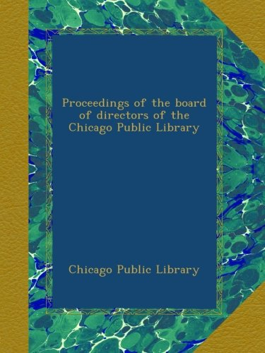 Proceedings of the board of directors of the Chicago Public Library pdf