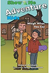 Show Me Adventure Kids: Weigh What You Say (Volume 2) Paperback