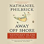 Away Off Shore: Nantucket Island and Its People, 1602-1890 | Nathaniel Philbrick