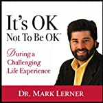 It's OK Not To Be Ok: During A Challenging Life Experience | Dr. Mark Lerner