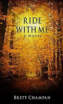 Ride With Me: A Novel by [Champan, Brett]