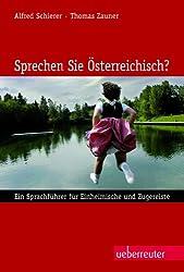 Sprechen Sie Österreichisch?: Ein Sprachführer für Einheimische und Zugereiste.