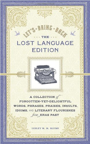 Let's Bring Back: The Lost Language Edition: A Collection of Forgotten-Yet-Delightful Words, Phrases, Praises, Insults, Idioms, and Literary Flourishes from Eras Past by Chronicle Books
