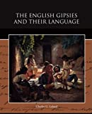 The English Gipsies and Their Language, Charles G. Leland, 1438517076