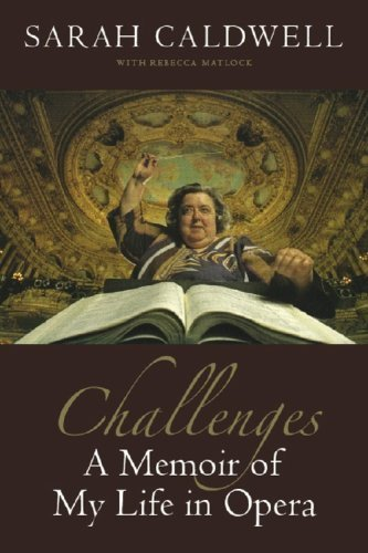 Challenges: A Memoir of My Life in Opera by Sarah Caldwell (2008-08-01)