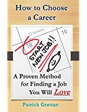 How to Choose a Career: A Proven Method for Finding a Job You Will Love