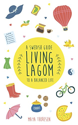 Living Lagom: A Swedish Guide to a Balanced Life by Maya Thoresen