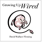 Growing up Wired | David Wallace Fleming