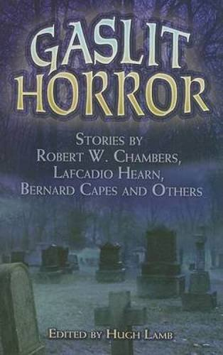 Gaslit Horror: Stories by Robert W. Chambers, Lafcadio Hearn, Bernard Capes and Others