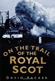 On the Trail of the Royal Scot, David Packer, 0750946253