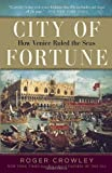 City of Fortune: How Venice Ruled the Seas, Roger Crowley, 0812980220