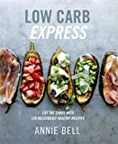 Low Carb Express: Cut the carbs with 130 deliciously healthy recipes