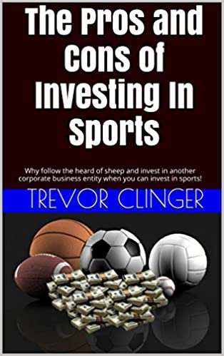 Descarga gratuita de libros en pdfThe Pros and Cons of Investing In Sports: Why follow the heard of sheep and invest in another corporate business entity when you can invest in sports! PDF by Trevor Clinger