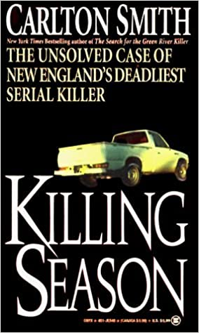 Book Killing Season: The Unsolved Case of New England's Deadliest Killer by Carlton Smith (29-Sep-1994) Mass Market