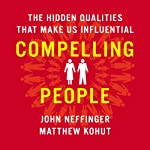 Compelling People: The Hidden Qualities That Make Us Influential | John Neffinger,Matthew Kohut